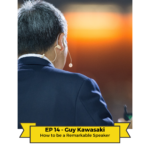 How to be a Remarkable Speaker - Guy Kawasaki's Remarkable People podcast